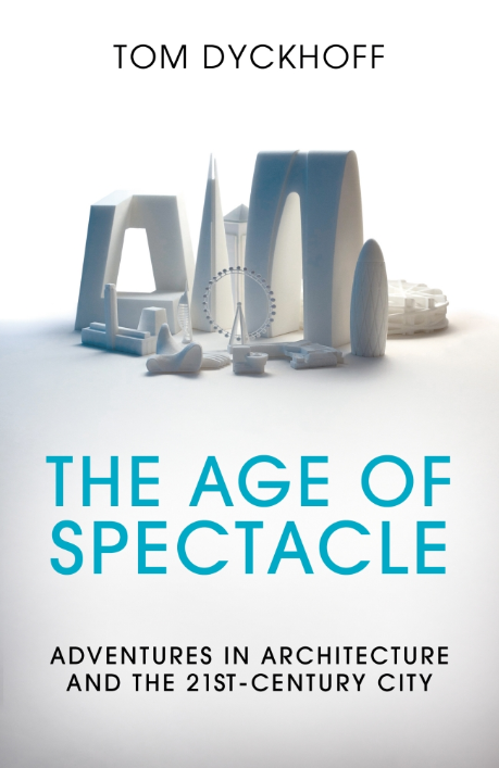 Tom Dyckhoff Age of Spectacle book cover April 2017